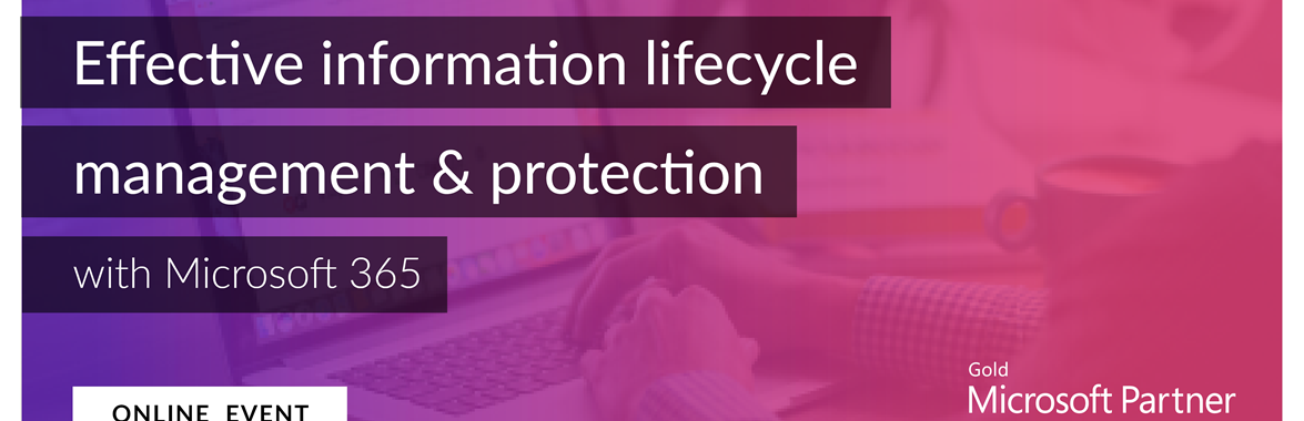 Webinar on effective information lifecycle management and protection with Microsoft 365